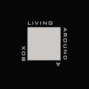 LIVING AROUND A BOX