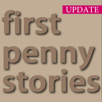 FirstPenny Stories UPDATE!