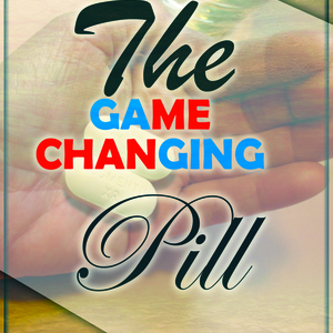 GAME-CHANGING PILL