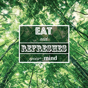 Eat  and  refreshes  your  mind