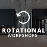 Rotational Workshops
